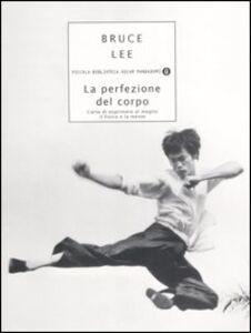 Foto Cover di La perfezione del corpo. L'arte di esprimere al meglio il fisico e la mente, Libro di Bruce Lee, edito da Mondadori