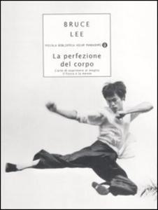 Libro La perfezione del corpo. L'arte di esprimere al meglio il fisico e la mente Bruce Lee