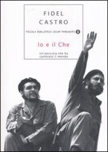 Foto Cover di Io e il Che. Un'amicizia che ha cambiato il mondo, Libro di Fidel Castro, edito da Mondadori