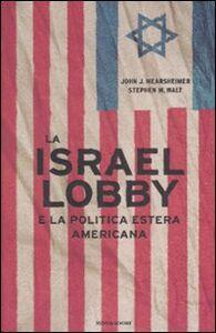 Libro La Israel lobby e la politica estera americana John J. Mearsheimer , Stephen M. Walt
