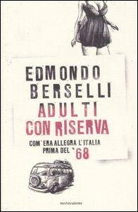 Libro Adulti con riserva. Com'era allegra l'Italia prima del '68 Edmondo Berselli