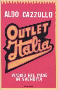Foto Cover di Outlet Italia. Viaggio nel paese in svendita, Libro di Aldo Cazzullo, edito da Mondadori