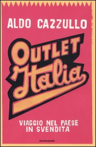 Libro Outlet Italia. Viaggio nel paese in svendita Aldo Cazzullo