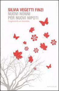 Foto Cover di Nuovi nonni per nuovi nipoti. La gioia di un incontro, Libro di Silvia Vegetti Finzi, edito da Mondadori