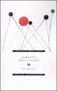 Libro Le poesie Alberto Bevilacqua