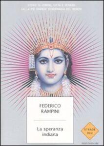 Libro La speranza indiana. Storie di uomini, città e denaro dalla più grande democrazia del mondo Federico Rampini