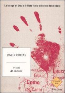 Libro Vicini da morire. La strage di Erba e il Nord Italia divorato dalla paura Pino Corrias