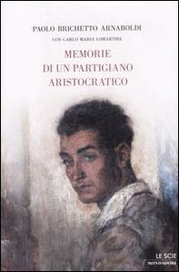 Libro Memorie di un partigiano aristocratico Paolo Brichetto , Carlo M. Lomartire
