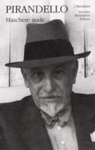 Foto Cover di Maschere nude, Libro di Luigi Pirandello, edito da Mondadori