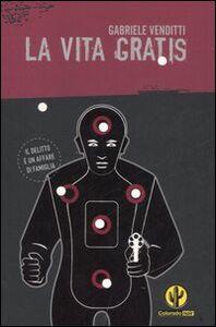 Foto Cover di La vita gratis, Libro di Gabriele Venditti, edito da Mondadori