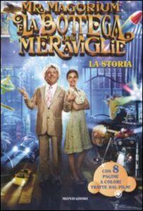 Foto Cover di Mr. Magorium e la bottega delle meraviglie. La storia, Libro di Suzanne Weyn, edito da Mondadori