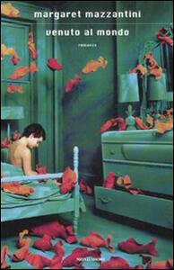 Venuto al mondo - Margaret Mazzantini - copertina