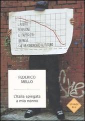 L' Italia spiegata a mio nonno. Lavoro, pensioni e famiglia: un paese che ha rinunciato al futuro