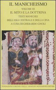 Foto Cover di Il Manicheismo. Vol. 3: Il mito e la dottrina. Testi manichei dell'Asia centrale e della Cina., Libro di  edito da Mondadori