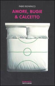 Libro Amore, bugie & calcetto Fabio Bonifacci