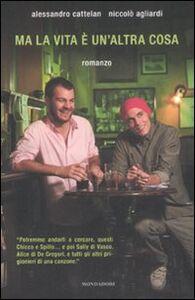 Foto Cover di Ma la vita è un'altra cosa, Libro di Alessandro Cattelan,Niccolò Agliardi, edito da Mondadori