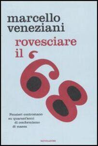 Libro Rovesciare il '68. Pensieri contromano su quarant'anni di conformismo di massa Marcello Veneziani