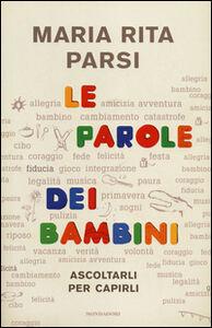 Libro Le parole dei bambini. Ascoltarli per capirli Maria Rita Parsi