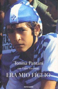 Foto Cover di Era mio figlio, Libro di Tonina Pantani,Enzo Vicennati, edito da Mondadori