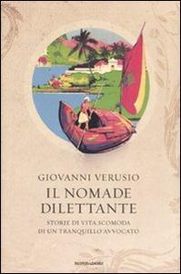 Libro Il nomade dilettante. Storie di vita scomoda di un tranquillo avvocato Giovanni Verusio