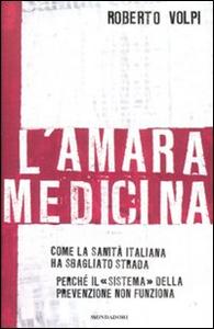 Libro L' amara medicina. Come la sanità italiana ha sbagliato strada Roberto Volpi