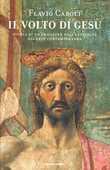 Libro Il volto di Gesù. Storia di un'immagine dall'antichità all'arte contemporanea Flavio Caroli