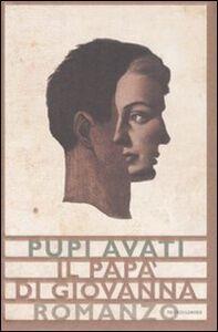 Foto Cover di Il papà di Giovanna, Libro di Pupi Avati, edito da Mondadori