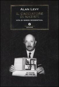 Foto Cover di Il cacciatore di nazisti. Vita di Simon Wiesenthal, Libro di Alan Levy, edito da Mondadori