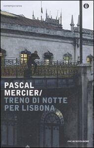 Foto Cover di Treno di notte per Lisbona, Libro di Pascal Mercier, edito da Mondadori