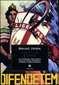 Libro Vincitori e vinti. Le stagioni dell'odio dalle leggi razziali a Prodi e Berlusconi Bruno Vespa