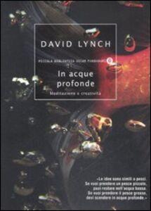 Libro In acque profonde. Meditazione e creatività David Lynch