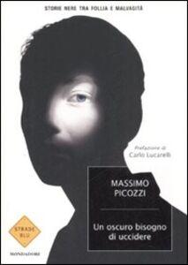 Foto Cover di Un oscuro bisogno di uccidere. Storie nere tra follia e malvagità, Libro di Massimo Picozzi, edito da Mondadori