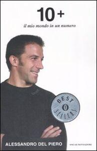 Foto Cover di 10+. Il mio mondo in un numero, Libro di Alessandro Del Piero, edito da Mondadori