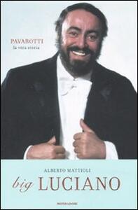 Big Luciano. Pavarotti, la vera storia