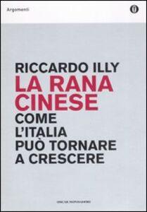 Libro La rana cinese. Come l'Italia può tornare a crescere Riccardo Illy