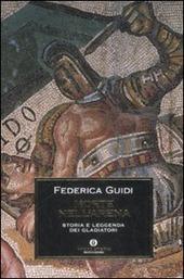 Morte nell'arena. Storia e leggenda dei gladiatori