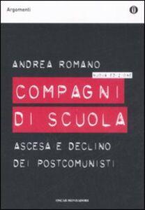 Libro Compagni di scuola. Ascesa e declino dei postcomunisti Andrea Romano