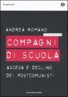 Compagni di scuola. Ascesa e declino dei postcomunisti - Andrea Romano - copertina