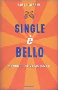 Libro Single è bello. Manuale di resistenza Luigi Coppia