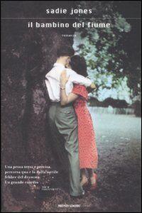 Foto Cover di Il bambino del fiume, Libro di Sadie Jones, edito da Mondadori