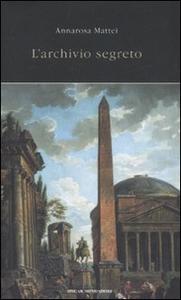 Libro L' archivio segreto Annarosa Mattei