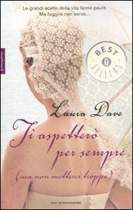 Foto Cover di Ti aspetterò per sempre (ma non metterci troppo), Libro di Laura Dave, edito da Mondadori