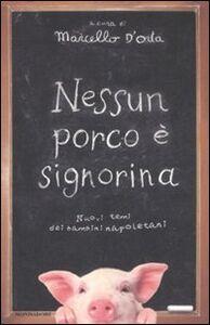 Libro Nessun porco è signorina. Nuovi temi dei bambini napoletani