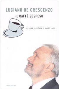 Il Il caffè sospeso. Saggezza quotidiana in piccoli sorsi - De Crescenzo Luciano - wuz.it