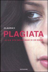 Libro Plagiata. La mia vita nelle mani di un mago Claudia V.