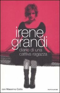 Foto Cover di Diario di una cattiva ragazza, Libro di Irene Grandi,Massimo Cotto, edito da Mondadori