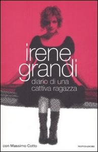 Libro Diario di una cattiva ragazza Irene Grandi , Massimo Cotto