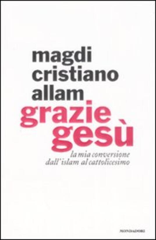 Grazie Gesù. La mia conversione dall'Islam al cattolicesimo - Magdi Cristiano Allam - copertina