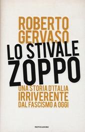 Lo stivale zoppo. Una storia d'Italia irriverente dal fascismo a oggi