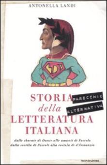 Storia (parecchio alternativa) della letteratura italiana: dalle sbornie di Dante alle amanti di Foscolo, dalla sorella di Pascoli alla costola di D'Annunzio - Antonella Landi - copertina